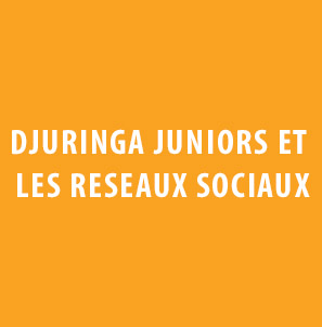 Djuringa Juniors et les réseaux sociaux
